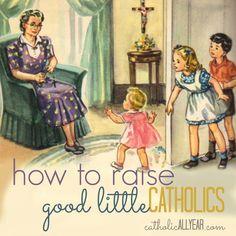 Catholic All Year: How to Raise Good Little Catholics