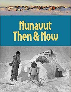 Nunavut : then & now - University of Calgary Modern Photographs, University Of Calgary, A Hundred Years, Grade 2, Nonfiction Books, Teaching Kids, Social Studies, The Past, Community