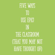 Five Ways to Use Epic! in the Classroom (That You May Not Have Thought Of!)