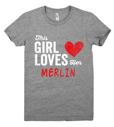 This Girl Loves her MERLIN Personalized T-Shirt. Perfect gift for your girlfriend, wife or your loved one!