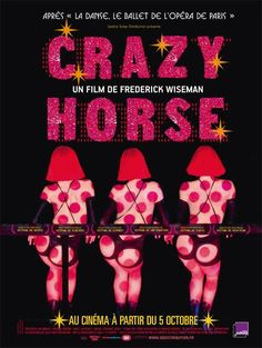 Crazy Horse / Director: Frederick Wiseman / A cinéma vérité look inside Paris' Crazy Horse, a club that boasts the greatest and most chic nude dancing in the world. Crazy Horse Paris, Le Crazy Horse, Horse Movies, 2011 Movies, Burlesque Show, Horse Posters, Horse Videos, Dvd, Horse Girl