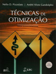 PIZZOLATO, Nelio D.; GANDOLPHO, André Alves. Técnicas de otimização. Rio de Janeiro: LTC, 2012. xiii, 227 p. Inclui bibliografia e índice; il. tab. quad.; 28cm. ISBN 9788521617235.  Palavras-chave: ADMINISTRACAO; MODELOS MATEMATICOS; CIENCIA DA ADMINISTRACAO; PESQUISA OPERACIONAL.  CDU 519.8 / P695t / 2012