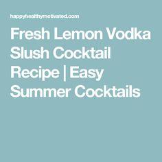 Fresh Lemon Vodka Slush Cocktail Recipe   Easy Summer Cocktails