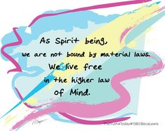 As Spirit being, we are not bound by material laws. We live free in the higher law of Mind. Free In, Live Free, Word Art, Fairy Tales, Dancing, Law, Wrens, Mindfulness, Spirit