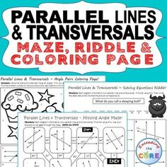 Have your students apply their understanding of PARALLEL LINES cut by a TRANSVERSAL with these fun activities including a maze, riddle and coloring activity. Whats Included:Parallel Lines & Transversals ~ Missing Angle MAZE,  Parallel Lines & Transversals ~ Angle Pairs MAZE, Parallel Lines & Transversals ~ Solving Equations MAZE Perfect for math stations, math homework and quick math assessments.  8th Grade Math Common Core 8.G.5