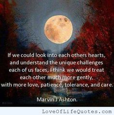 Marvin J Ashton quote on looking into each others hearts - http://www.loveoflifequotes.com/love/marvin-j-ashton-quote-on-looking-into-each-others-hearts/