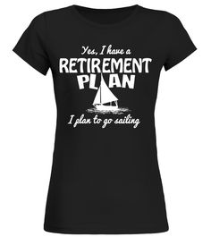 1f2b9647210 Yes I Have a Retirement Plan I Plan to Go Sailing Shirt