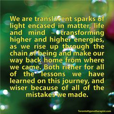 We are translucent sparks of light encased in matter, life and mind & wondering why that trash & scum came our way !!