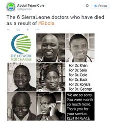 6 Sierra Leonean doctors have paid the ultimate price in their efforts to combat the ebola virus. They died trying to save lives. These are their names. Let's remember them.  Dr. Sheik Humarr Khan Dr. Martin Salia Dr. Modupeh Cole Dr. Olivet Buck Dr. Sahr Rogers Dr. Godfrey George