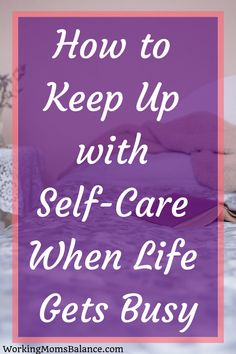How to Keep Up with Self-Care When Life Gets Busy - Working Mom's Balance Take Care Of Yourself, Improve Yourself, Photo Food, Thing 1, Seasons Of Life, Me Time, Boost Your Metabolism, Self Care Routine, How To Apply Makeup