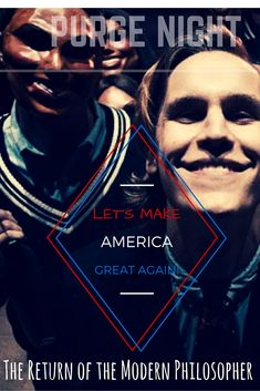 While I was watching The Purge, it never even crossed my mind, Modern Philosophers, that the film might have been made by time travelers who came back to warn Americans about the Presidency of Dona…