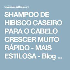 SHAMPOO DE HIBISCO CASEIRO PARA O CABELO CRESCER MUITO RÁPIDO - MAIS ESTILOSA - Blog sobre cabelos, moda e beleza.