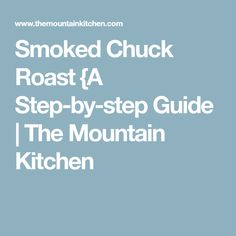 Smoked Chuck Roast {A Step-by-step Guide | The Mountain Kitchen