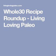 Whole30 Recipe Roundup - Living Loving Paleo