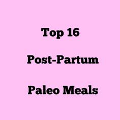 Adventures of a Cavemom's Top 16 Post-Partum Paleo Meals