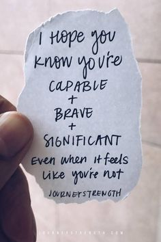 I hope you know you are capable and brave and significant even when it feels like you're not. | Inspirational quotes | motivational quotes | motivation | personal growth and development | quotes to live by | mindset | self-care | strength | courage | You are enough | passion | dreams | goals | Journeystrength  #InspirationalQuotes  |  #motivationalquotes |  #quotes  |  #quoteoftheday  |  #quotestoliveby  |  #quotesdaily
