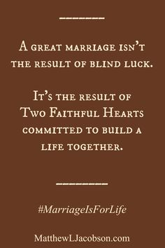 It takes hard work, lots of love, understanding and patience to have a successful marriage. You cant just fall in love and expect it will be what ever it will be without constantly nurturing it.