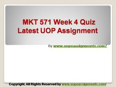 Get an A+ is quite difficult but knowing that the how to get it and still not doing so is foolish. Join http://www.UopeAssignments.com/ and we provide all the course including MKT 571 Week 3 Quiz Latest UOP Assignment that will lead you to success