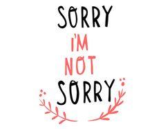 Sorry I'm Not Sorry Print on Etsy, $20.00