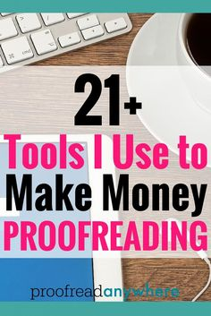 Here are over 21 different resources and tools I use to make money as a proofreader.