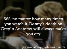 So true..every time I watch that episode...the writers did such an incredible job with the storyline with Denny that you feel almost like you know that character personally and just really really really want him to live..