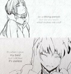 Soy una persona fuerte, pero ¿sabes lo que me hace llorar? Cuando doy lo mejor de mí, pero siento que es inútil.
