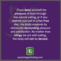 If you deny yourself the pleasure of #food, the #body responds by chemically demanding it. #diet