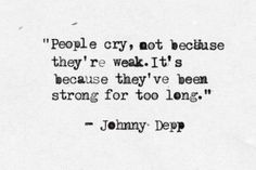 """I haven't cried in so many months, I know it's building but I want to say I love this quote by: Johnny Depp Quote. Oh my God, yes. Yes. I need a board just for Johnny. He's just that DEPP. Get it? Like """"deep! Amazing Quotes, Cute Quotes, Great Quotes, Quotes To Live By, Funny Quotes, Inspirational Quotes, Depressing Quotes, Post Quotes, Motivational Pictures"""
