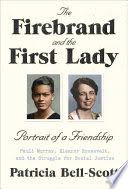 The firebrand and the First Lady : portrait of a friendship : Pauli Murray, Eleanor Roosevelt, and the struggle for social justice - Lehman College Stacks (E807.1 .R48 B45 2016 )