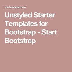 Unstyled Starter Templates for Bootstrap - Start Bootstrap