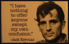 I just put a picture of the author up here, because it really doesn't matter which Kerouac book you read...you should read them all.