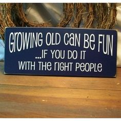 wooden signs and sayings on pinterest | Funny Quotes About Growing Old