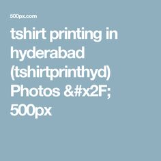 tshirt printing in hyderabad (tshirtprinthyd) Photos / 500px