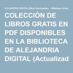COLECCIÓN DE LIBROS GRATIS EN PDF DISPONIBLES EN LA BIBLIOTECA DE ALEJANDRIA DIGITAL (Actualizado al Martes 12/04/2016 15:07pm) – ALEJANDRIA DIGITAL (Blog Enciclopédico – Biblioteca Universal – Casa Editorial)