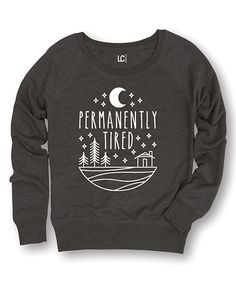 Look at this Heather Charcoal 'Permanently Tired' Sweatshirt on #zulily today!