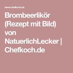 Brombeerlikör (Rezept mit Bild) von NatuerlichLecker | Chefkoch.de