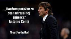 Antonio Conte cytaty piłkarskie • Uważam porażkę za stan wirtualnej śmierci • Najlepsze cytaty piłkarskie na AboutFootball.pl • Zobacz #conte #pilkanozna #futbol #sport cytaty #cytat
