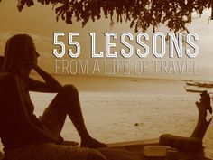55 lessons from a life of travel. Can you add to this list?