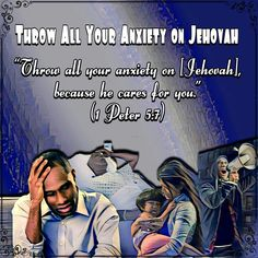"""""""Throw all your anxiety on [Jehovah], because he cares for you."""" (1Peter 5:7)"""