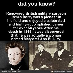 Renowned British military surgeon James Barry was a pioneer in his field and enjoyed a celebrated and highly-accomplished career for over 50 years. After his death in it was discovered that he was actually a woman named Margaret Ann Bulkley. The More You Know, Did You Know, Women In History, British History, Tudor History, Asian History, Ancient History, American History, Modern History