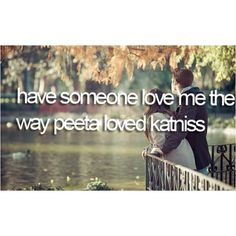 The Hunger Games I'm lucky enough to say I do and I believe that was one of the reasons I fell so deeply in love with these characters. I saw my husband reflected in Peeta and realized again how incredibly rare it is and lucky I am.