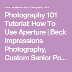 Photography 101 Tutorial: How To Use Aperture | Beck Impressions Photography, Custom Senior Portraits