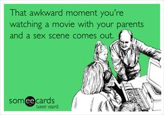 That awkward moment you're watching a movie with your parents and a sex scene comes out.
