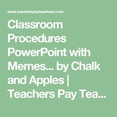 Classroom Procedures PowerPoint with Memes... by Chalk and Apples | Teachers Pay Teachers