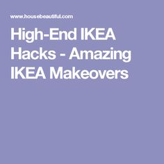 High-End IKEA Hacks - Amazing IKEA Makeovers