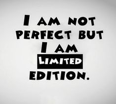 BEST LIFE QUOTES    I am not perfect but I am limited edition