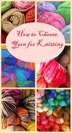 How to Choose Yarn for Knitting - When you find a pattern that you'd like to knit, check the yarn requirements of the pattern. The designer will usually give you a suggestion of not only what kind of yarn to use but also the thickness and the gauge.