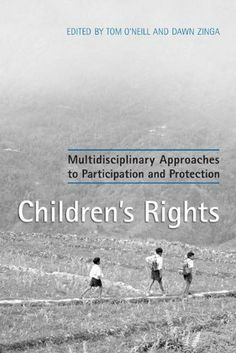 Children's Rights: Multidisciplinary Approaches to Participation and Protection by Tom O'Neill. $24.87. Publisher: University of Toronto Press (May 23, 2012). 348 pages