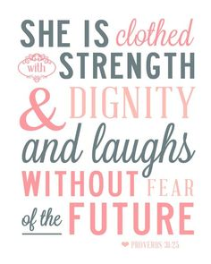 """""""She is clothed with strength and dignity and laughs without fear of the future."""" Proverbs 31:25"""
