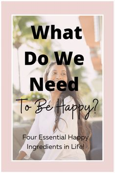What do we need to be happy? - Happiness Meaning, Finding Happiness, We Need, Happy Life, Inspire Me, Life Is Good, Healthy Living, Believe, I Am Awesome